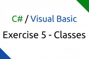 C#/Visual Basic Exercise 5 – All about classes!