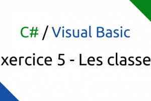 C#/Visual Basic Exercice 5 – Les classes!