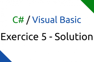 C#/Visual Basic Exercice 5 – Solution